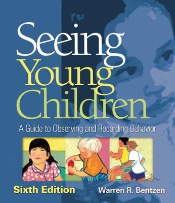 Seeing Young Children: A Guide to Observing and Recording Behavior - Bentzen, Warren R
