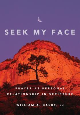 Seek My Face: Prayer as Personal Relationship in Scripture - Barry, William A, Sj