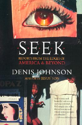 Seek: Reports from the Edges of America & Beyond - Johnson, Denis