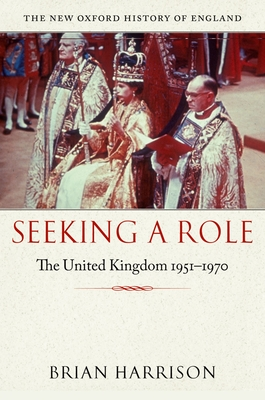Seeking a Role: The United Kingdom 1951-1970 - Harrison, Brian