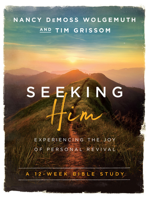 Seeking Him: Experiencing the Joy of Personal Revival - Wolgemuth, Nancy DeMoss, and Grissom, Tim