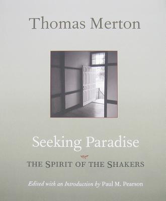 Seeking Paradise: The Spirit of the Shakers - Merton, Thomas, and Pearson, Paul M (Editor)
