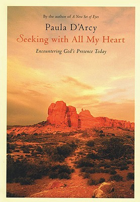 Seeking with All My Heart: Encountering God's Presence Today - D'Arcy, Paula