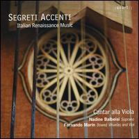 Segreti Accenti: Italian Renaissance Music - Cantar alla Viola; Fernando Marín (vihuela); Fernando Marín (vielle); Fernando Marín (viola da gamba); Nadine Balbeisi (soprano)