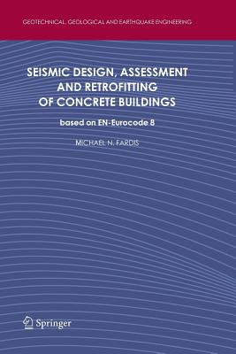 Seismic Design, Assessment and Retrofitting of Concrete Buildings: Based on En-Eurocode 8 - Fardis, Michael N