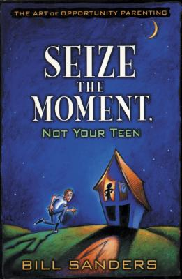 Seize the Moment (Not Your Teen) - Sanders, Bill