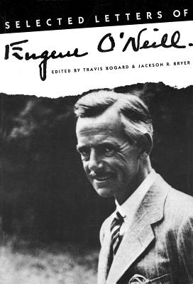 Selected Letters of Eugene O'Neill - Bogard, Travis (Editor), and Bryer, Jackson R, Professor (Editor), and O'Neill, Eugene Gladstone