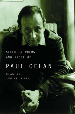 Selected Poems and Prose of Paul Celan - Celan, Paul, and Felstiner, John, Mr. (Translated by)