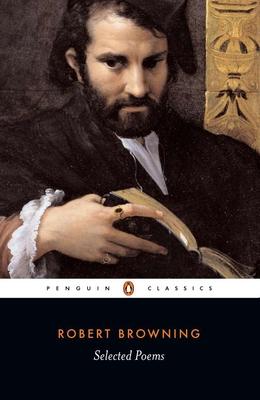 Selected Poems - Browning, Robert, and Karlin, Daniel (Editor)