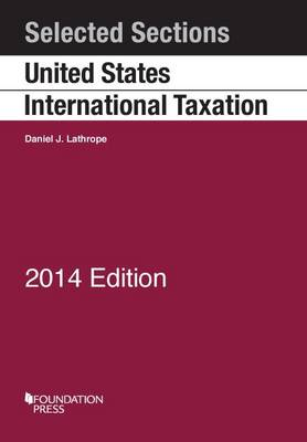 Selected Sections on United States International Taxation 2014 - Lathrope, Daniel J.