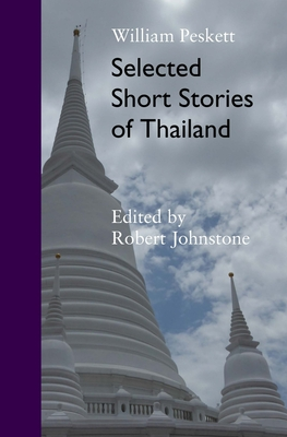 Selected Short Stories of Thailand - Peskett, William, and Johnstone, Robert, D.D (Editor)