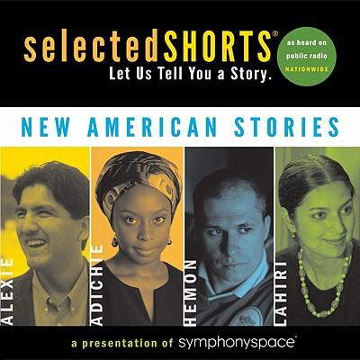 Selected Shorts: New American Stories - Lahiri, Jhumpa, and Alexie, Sherman, and Adichie, Chimamand Ngozi