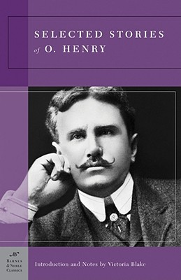 Selected Stories of O. Henry (Barnes & Noble Classics Series) - Henry, O, and Blake, Victoria (Notes by)