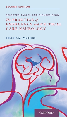 Selected Tables and Figures from: The Practice of Emergency and Critical Care Neurology - Wijdicks, Eelco Fm, Prof.