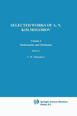 Selected Works I: Mathematics and Mechanics - Kolmogorov, Andrei N, and Tikhomirov, Vladimir M (Contributions by)