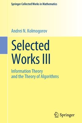 Selected Works III: Information Theory and the Theory of Algorithms - Kolmogorov, Andrei N., and Shiryaev, Albert N. (Editor)