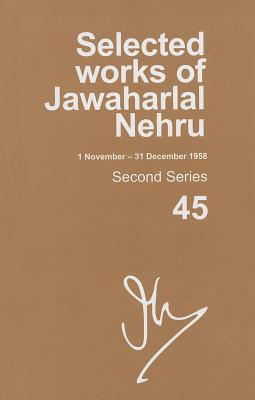 Selected Works of Jawaharlal Nehru (1 November - 31 December 1958): Second series, Vol. 45 - Palat, Madhavan K. (Editor)