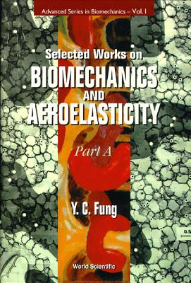 Selected Works On Biomechanics And Aeroelasticity (In 2 Parts) - Fung, Yuen-Cheng