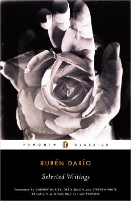Selected Writings (Dario, Ruben) - Dario, Ruben, and Stavans, Ilan, PhD (Introduction by), and Hurley, Andrew, Professor (Translated by)
