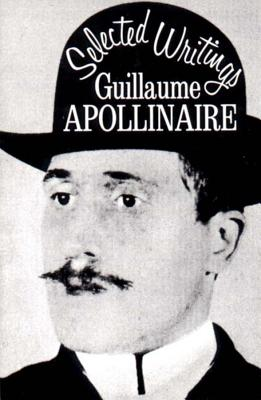 Selected Writings - Apollinaire, Guillaume, and Shattuck, Roger (Translated by)