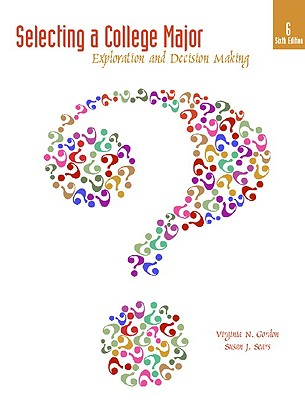 Selecting a College Major: Exploration and Decision Making - Gordon, Virginia N, and Sears, Susan J