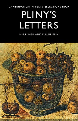 Selections from Pliny's Letters - Pliny, and Plinius Caecilius Secondu, C, and Fisher, M B