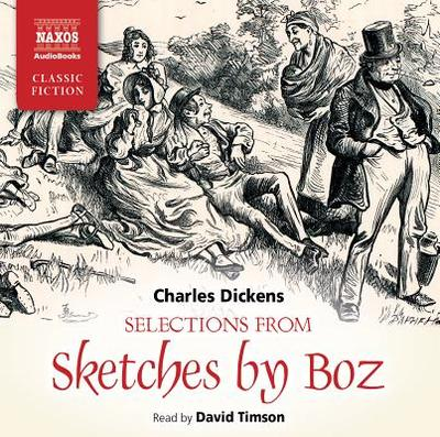 Selections from Sketches by Boz - Dickens, Charles, and Timson, David (Read by)