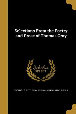 Selections from the Poetry and Prose of Thomas Gray - Gray, Thomas 1716-1771, and Phelps, William Lyon 1865-1943