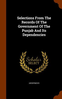 Selections from the Records of the Government of the Punjab and Its Dependencies - Anonymous