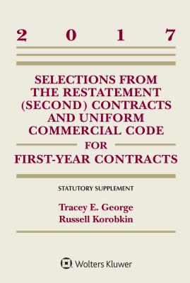 Selections from the Restatement (Second) and Uniform Commercial Code for First-Year Contracts: Statutory Supplement, 2017 Edition - George, Tracey E, and Korobkin, Russel