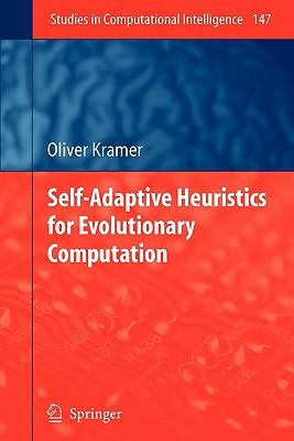 Self-Adaptive Heuristics for Evolutionary Computation - Kramer, Oliver