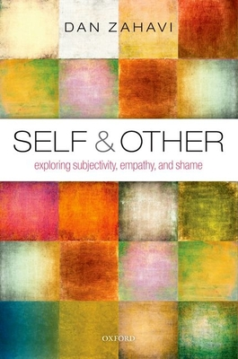 Self and Other: Exploring Subjectivity, Empathy, and Shame - Zahavi, Dan
