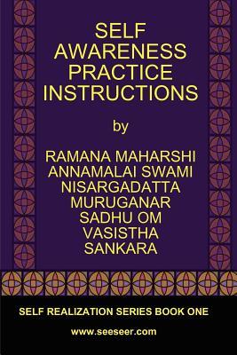 Self Awareness Practice Instructions: Self Realizaation Series, Book One - Maharshi, Bhagavan Sri Ramana, and Maharaj, Sri Nisargadatta, and Swami, Sri Annamalai