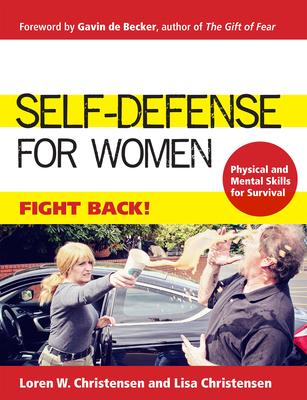 Self-Defense for Women: Fight Back - Christensen, Loren W, and Christensen, Lisa, and de Becker, Gavin (Foreword by)