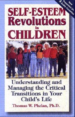 Self-Esteem Revolutions in Children - Phelan, Thomas W, PhD, and Ellyn, Glen