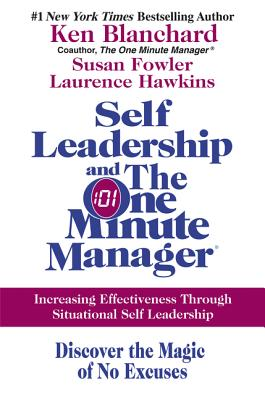 Self Leadership and the One Minute Manager: Increasing Effectiveness Through Situational Self Leadership - Blanchard, Ken