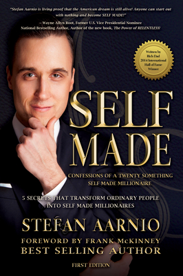 Self Made: Confessions of a Twenty Something Self Made Millionaire: 5 Secrets That Transform Ordinary People Into Self Made Millionaires - Aarnio, Stefan