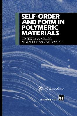 Self-Order and Form in Polymeric Materials - Keller, A (Editor), and Warner, M (Editor), and Windle, A H (Editor)