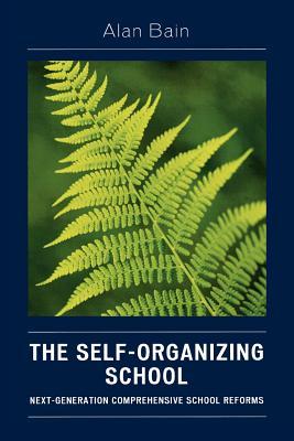 Self-Organizing School: Next Generation Comprehensive School Reforms - Bain, Alan