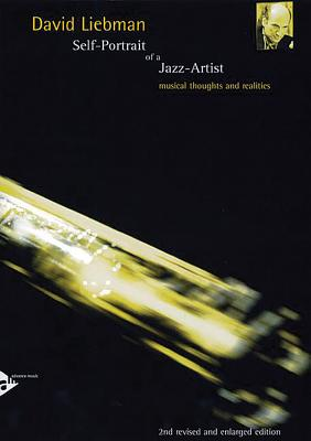 Self-Portrait of a Jazz Artist: Musical Thoughts and Realities - Liebman, David
