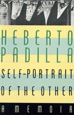 Self-Portrait of the Other: A Memoir - Padilla, Heberto, and Coleman, Alexander (Translated by)
