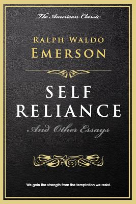 Self Reliance: And Other Essays - Emerson, Ralph Waldo