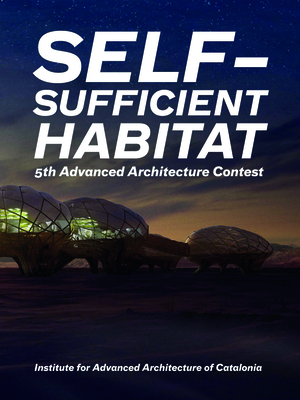 Self-Sufficient Habitat: 5th Advanced Architecture Contest - Guallart, Vicente
