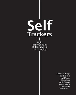 Self trackers: Eight Personal Tales of Journeys in Life-logging - Frigo, Alberto, and Villarroel, Morris