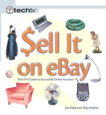 Sell It on eBay: TechTV's Guide to Successful Online Auctions - Heid, Jim