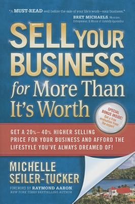Sell Your Business for More Than It's Worth - Seiler-Tucker, Michelle