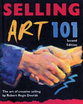 Selling Art 101: The Art of Creative Selling - Dvorak, Robert Regis