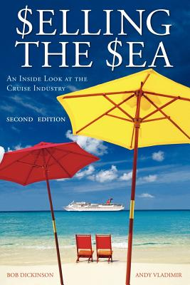 Selling the Sea: An Inside Look at the Cruise Industry - Dickinson, Bob
