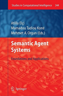 Semantic Agent Systems - Elci, Atilla (Editor), and Kone, Mamadou Tadiou (Editor), and Orgun, Mehmet A. (Editor)