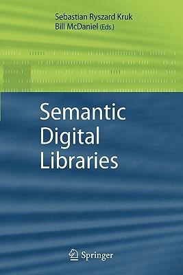 Semantic Digital Libraries - Kruk, Sebastian Ryszard (Editor), and McDaniel, Bill (Editor)